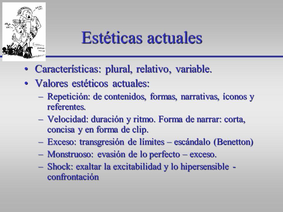 Estéticas actuales Características: plural, relativo, variable.Características: plural, relativo, variable. Valores estéticos actuales:Valores estétic