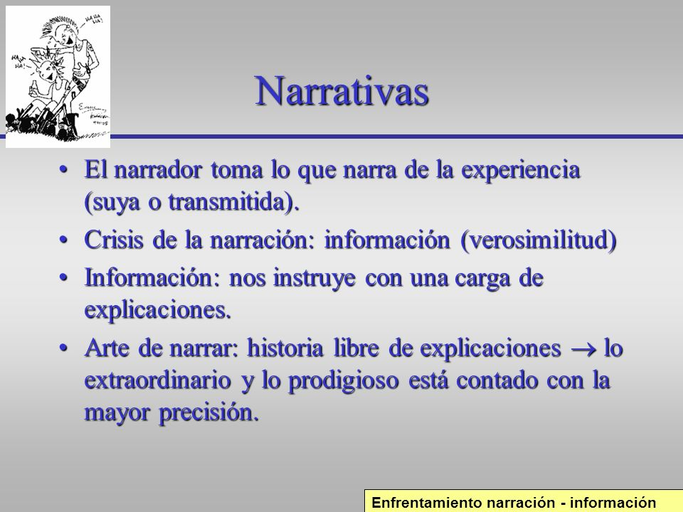 Narrativas El narrador toma lo que narra de la experiencia (suya o transmitida).El narrador toma lo que narra de la experiencia (suya o transmitida).