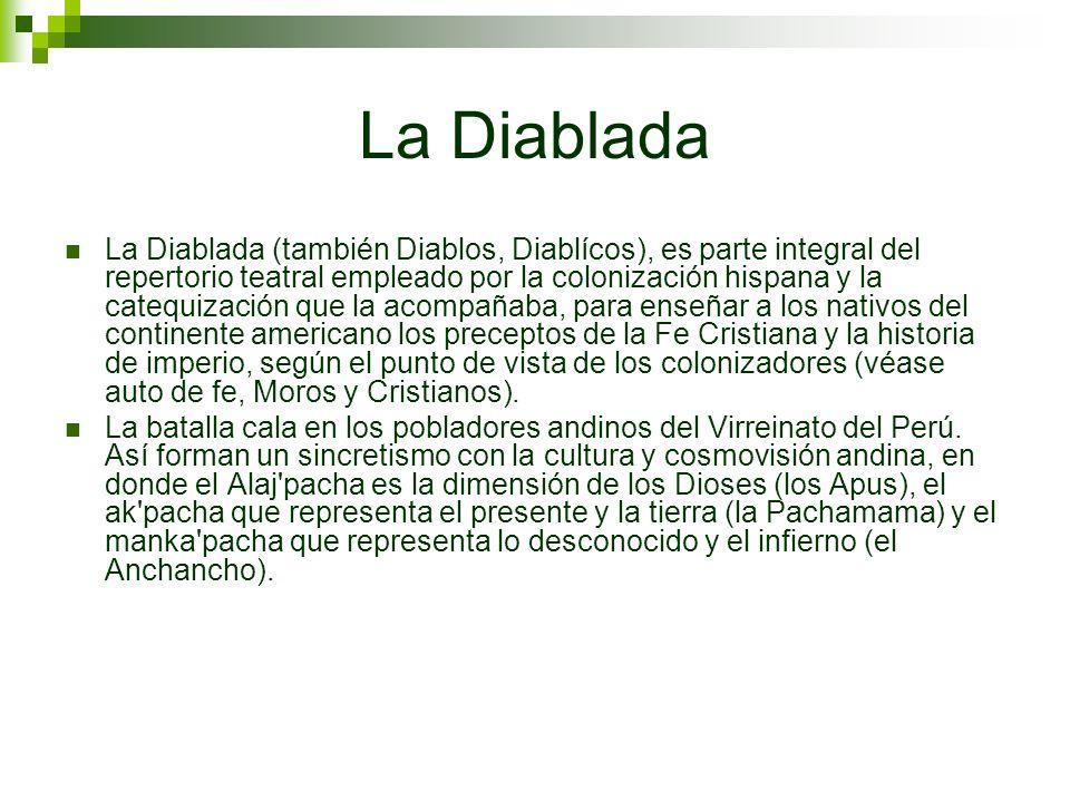 La Diablada La Diablada (también Diablos, Diablícos), es parte integral del repertorio teatral empleado por la colonización hispana y la catequización