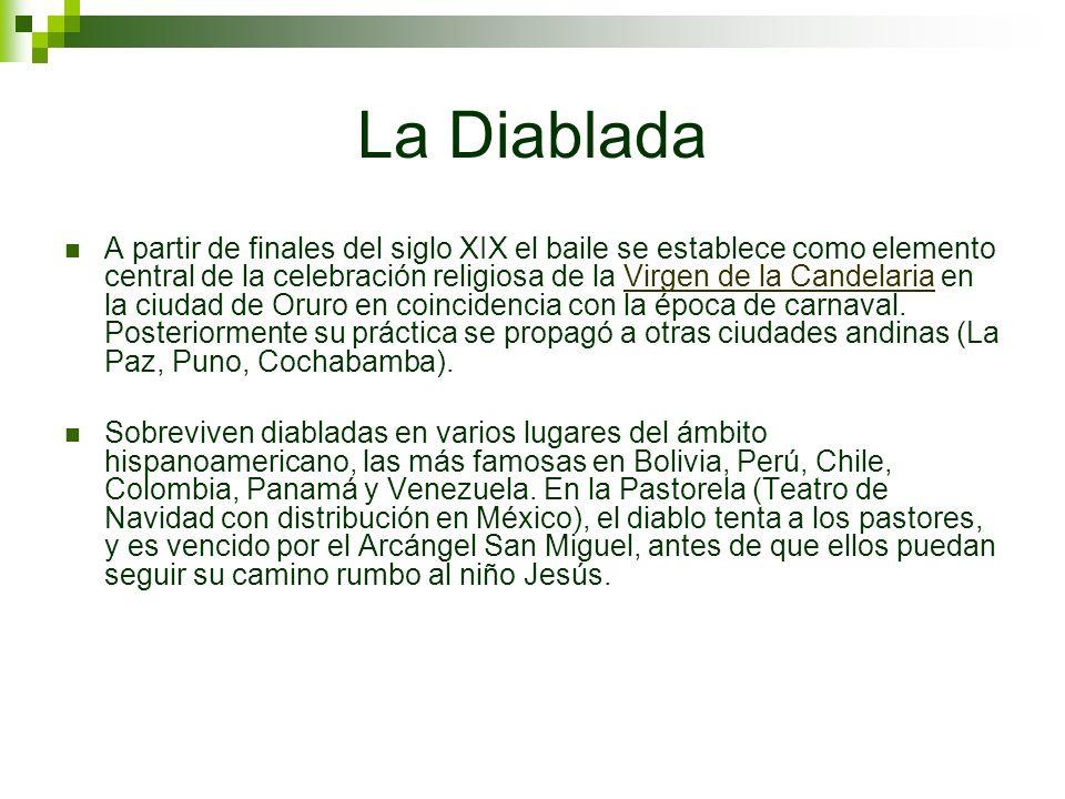 La Diablada A partir de finales del siglo XIX el baile se establece como elemento central de la celebración religiosa de la Virgen de la Candelaria en