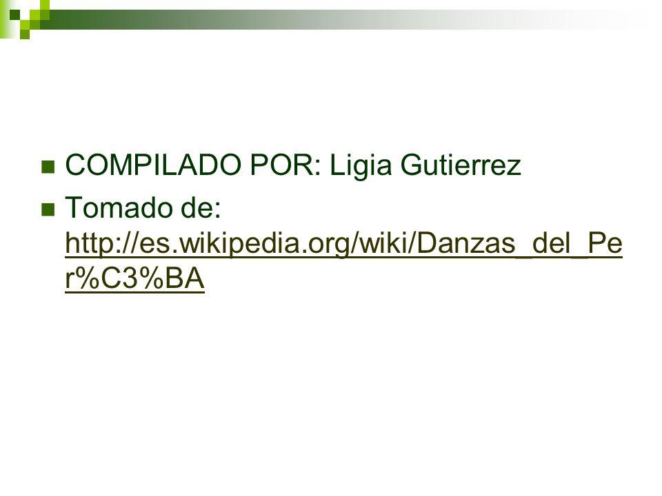 COMPILADO POR: Ligia Gutierrez Tomado de: http://es.wikipedia.org/wiki/Danzas_del_Pe r%C3%BA http://es.wikipedia.org/wiki/Danzas_del_Pe r%C3%BA