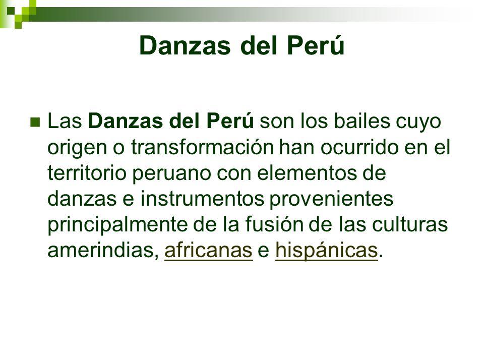 Danzas del Perú Las Danzas del Perú son los bailes cuyo origen o transformación han ocurrido en el territorio peruano con elementos de danzas e instru