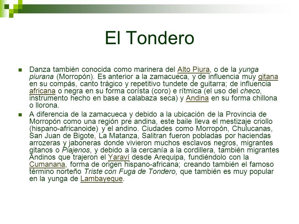 El Tondero Danza también conocida como marinera del Alto Piura, o de la yunga piurana (Morropón). Es anterior a la zamacueca, y de influencia muy gita