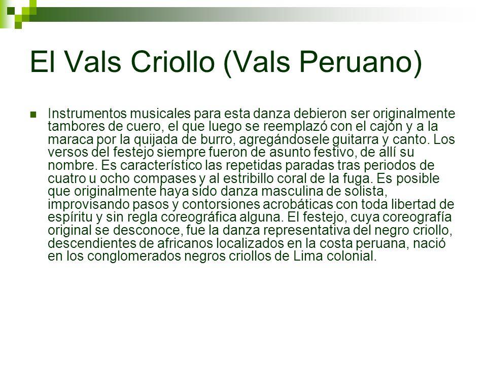 El Vals Criollo (Vals Peruano) Instrumentos musicales para esta danza debieron ser originalmente tambores de cuero, el que luego se reemplazó con el c