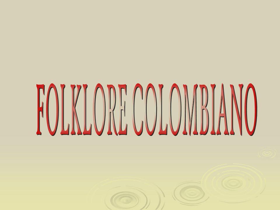 FOLKLORE COLOMBIANO El folklore es el compendio de todas las manifestaciones de la cultura popular e incluye por lo tanto, las leyendas, los cuentos, las danzas, las tradiciones, la música y multitud de expresiones artísticas diversas.