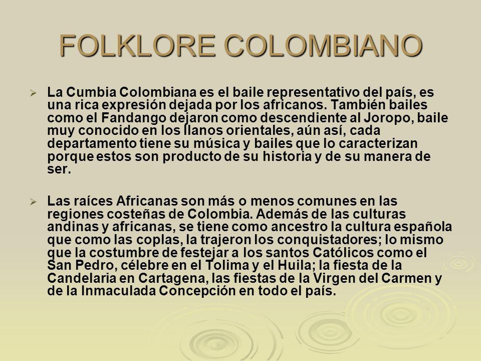 FOLKLORE COLOMBIANO La Cumbia Colombiana es el baile representativo del país, es una rica expresión dejada por los africanos. También bailes como el F