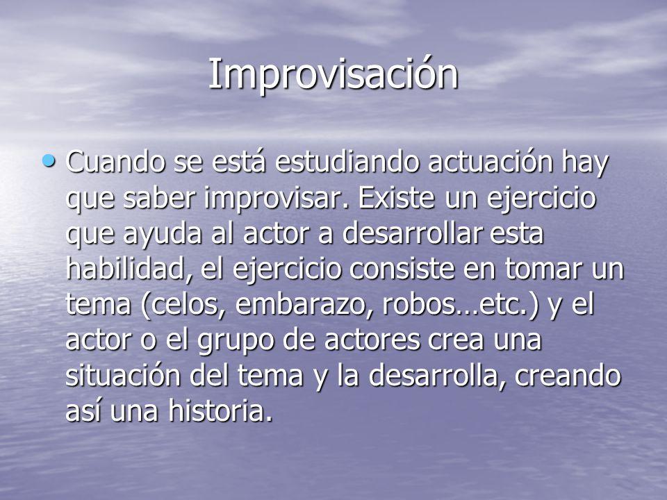 Improvisación Cuando se está estudiando actuación hay que saber improvisar. Existe un ejercicio que ayuda al actor a desarrollar esta habilidad, el ej