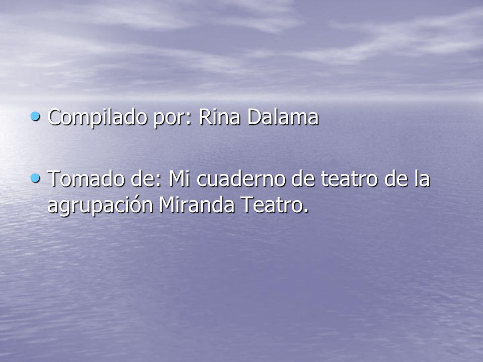 Compilado por: Rina Dalama Compilado por: Rina Dalama Tomado de: Mi cuaderno de teatro de la agrupación Miranda Teatro. Tomado de: Mi cuaderno de teat