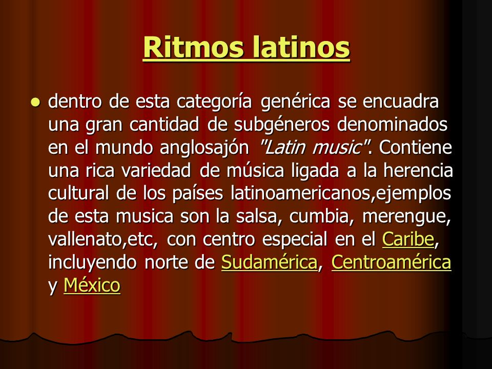Ritmos latinos Ritmos latinos dentro de esta categoría genérica se encuadra una gran cantidad de subgéneros denominados en el mundo anglosajón Latin music .