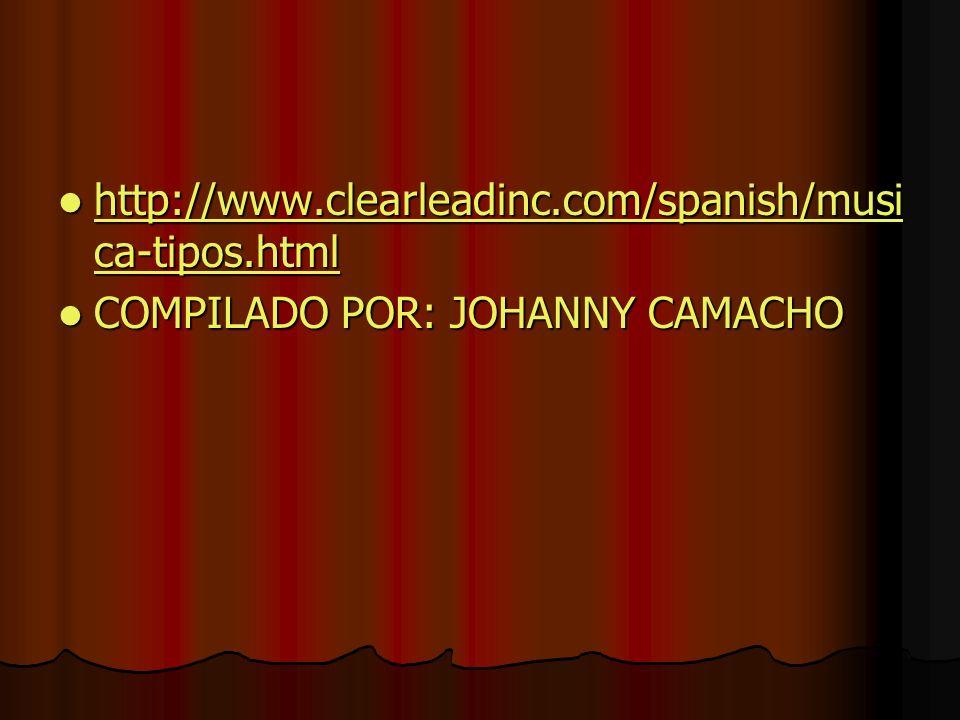 http://www.clearleadinc.com/spanish/musi ca-tipos.html http://www.clearleadinc.com/spanish/musi ca-tipos.html http://www.clearleadinc.com/spanish/musi ca-tipos.html http://www.clearleadinc.com/spanish/musi ca-tipos.html COMPILADO POR: JOHANNY CAMACHO COMPILADO POR: JOHANNY CAMACHO