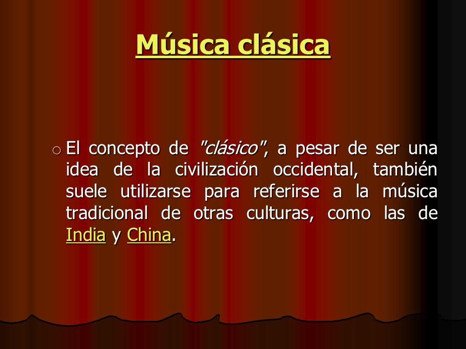 Música clásica Música clásica o El concepto de clásico , a pesar de ser una idea de la civilización occidental, también suele utilizarse para referirse a la música tradicional de otras culturas, como las de India y China.
