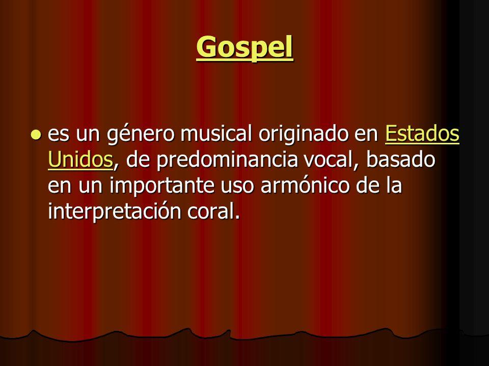 Gospel es un género musical originado en Estados Unidos, de predominancia vocal, basado en un importante uso armónico de la interpretación coral.