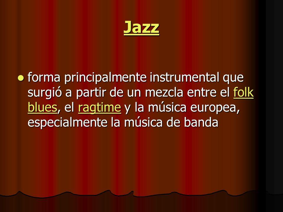 Jazz forma principalmente instrumental que surgió a partir de un mezcla entre el folk blues, el ragtime y la música europea, especialmente la música de banda forma principalmente instrumental que surgió a partir de un mezcla entre el folk blues, el ragtime y la música europea, especialmente la música de bandafolk bluesragtimefolk bluesragtime