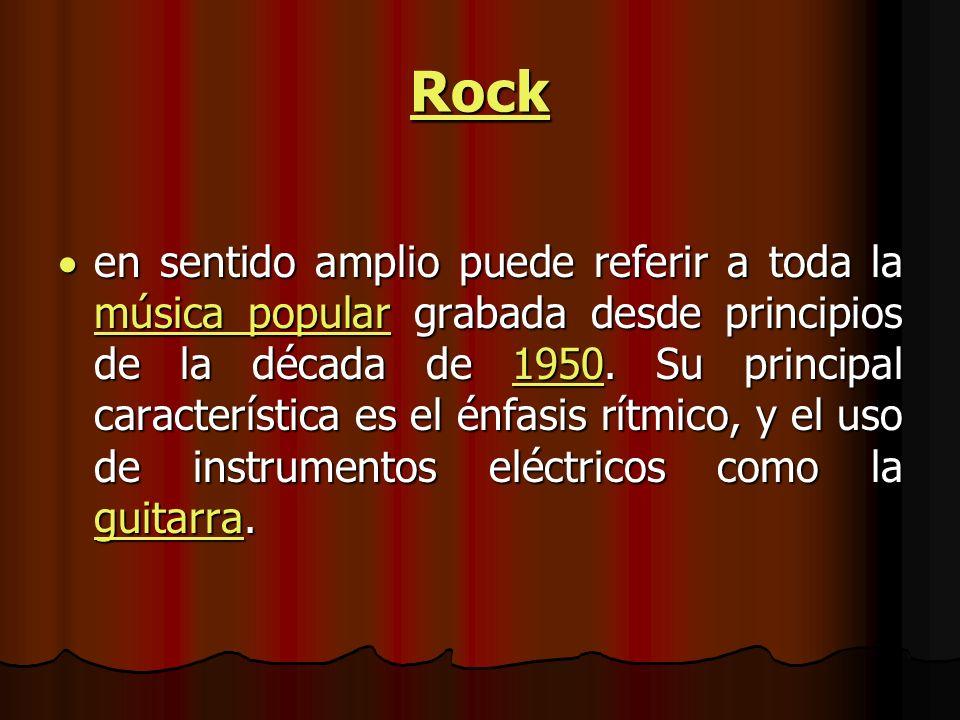 Rock en sentido amplio puede referir a toda la música popular grabada desde principios de la década de 1950.