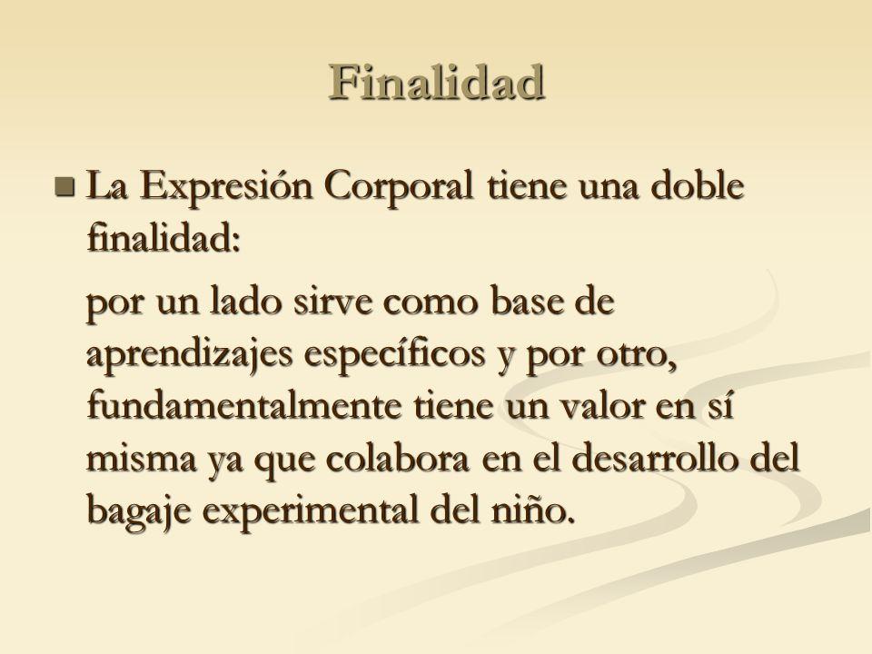 Finalidad La Expresión Corporal tiene una doble finalidad: La Expresión Corporal tiene una doble finalidad: por un lado sirve como base de aprendizaje