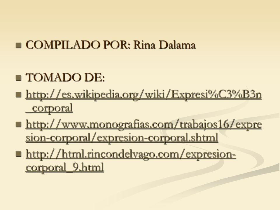 COMPILADO POR: Rina Dalama COMPILADO POR: Rina Dalama TOMADO DE: TOMADO DE: http://es.wikipedia.org/wiki/Expresi%C3%B3n _corporal http://es.wikipedia.