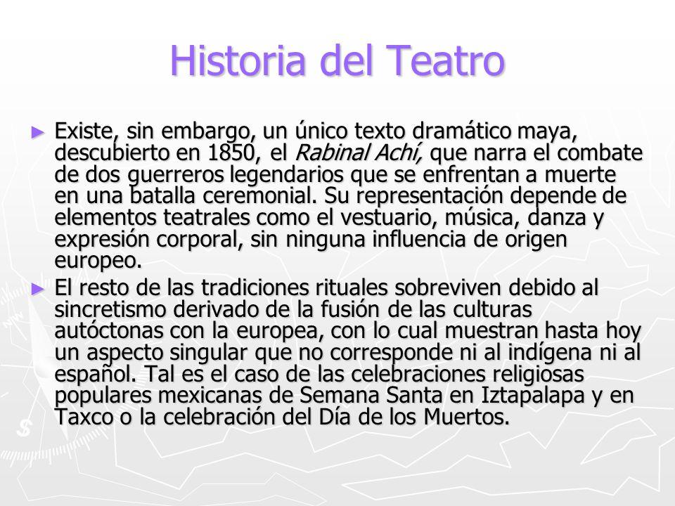 Historia del Teatro Existe, sin embargo, un único texto dramático maya, descubierto en 1850, el Rabinal Achí, que narra el combate de dos guerreros le