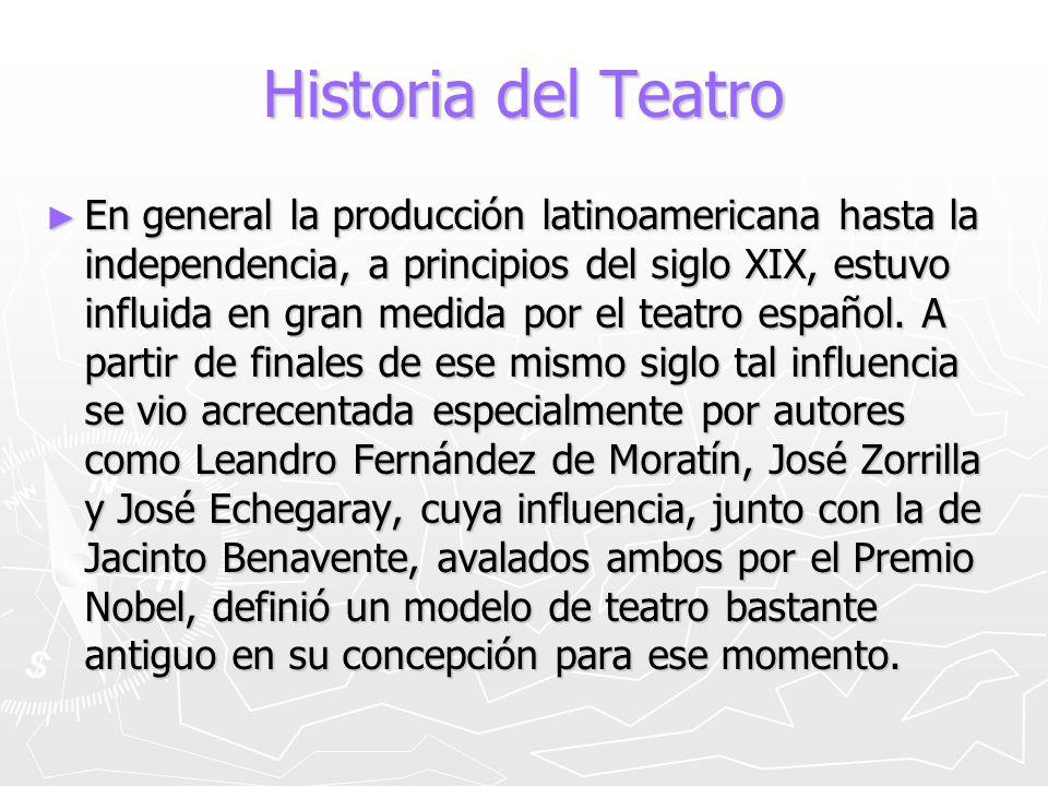 Historia del Teatro En general la producción latinoamericana hasta la independencia, a principios del siglo XIX, estuvo influida en gran medida por el