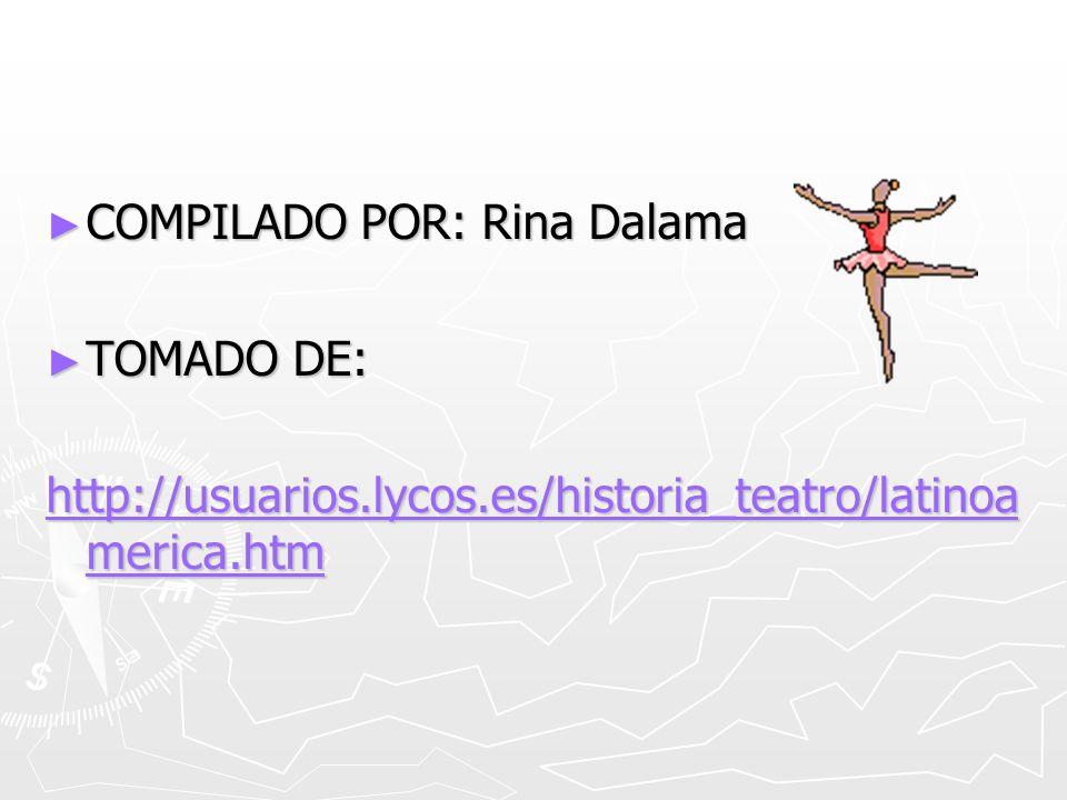 COMPILADO POR: Rina Dalama COMPILADO POR: Rina Dalama TOMADO DE: TOMADO DE: http://usuarios.lycos.es/historia_teatro/latinoa merica.htm http://usuario
