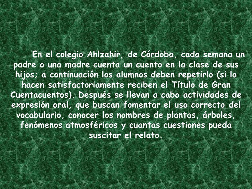En el colegio Ahlzahir, de Córdoba, cada semana un padre o una madre cuenta un cuento en la clase de sus hijos; a continuación los alumnos deben repetirlo (si lo hacen satisfactoriamente reciben el Título de Gran Cuentacuentos).