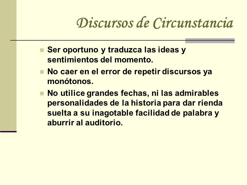 Discursos de Circunstancia Ser oportuno y traduzca las ideas y sentimientos del momento. No caer en el error de repetir discursos ya monótonos. No uti