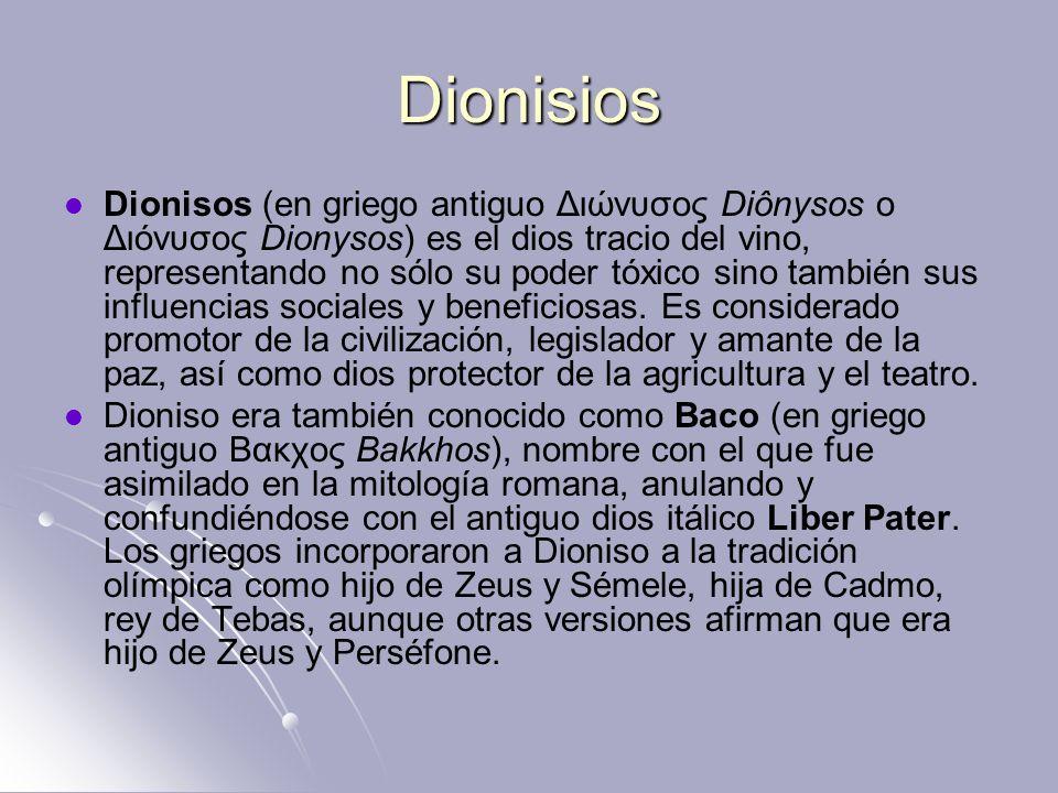 Dionisios Dionisos (en griego antiguo Διώνυσος Diônysos o Διόνυσος Dionysos) es el dios tracio del vino, representando no sólo su poder tóxico sino ta