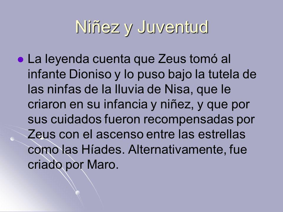 Niñez y Juventud La leyenda cuenta que Zeus tomó al infante Dioniso y lo puso bajo la tutela de las ninfas de la lluvia de Nisa, que le criaron en su
