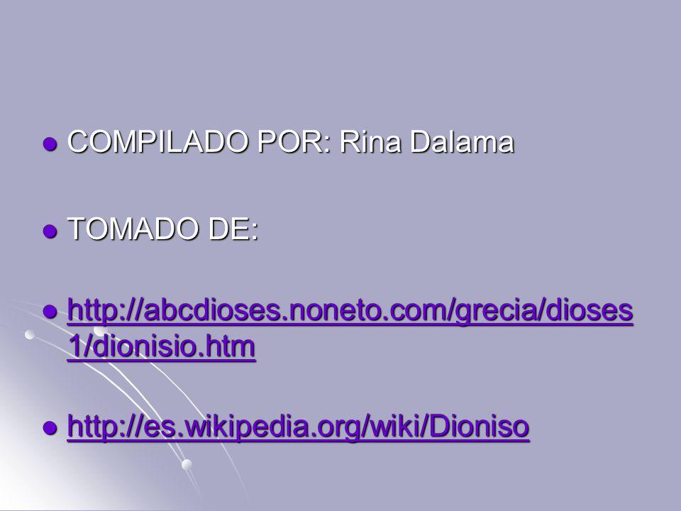 COMPILADO POR: Rina Dalama COMPILADO POR: Rina Dalama TOMADO DE: TOMADO DE: http://abcdioses.noneto.com/grecia/dioses 1/dionisio.htm http://abcdioses.