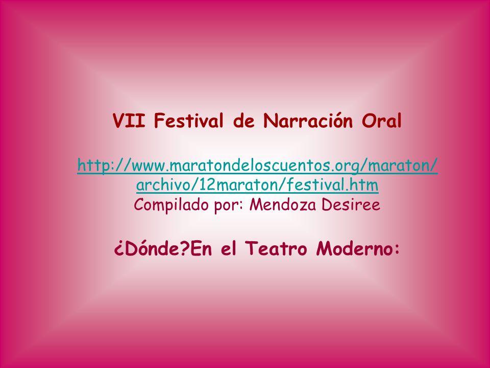 VII Festival de Narración Oral http://www.maratondeloscuentos.org/maraton/ archivo/12maraton/festival.htm Compilado por: Mendoza Desiree ¿Dónde?En el