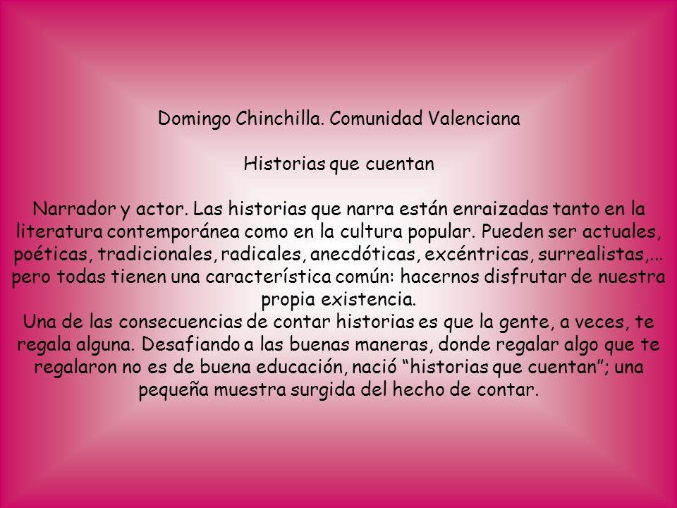 Domingo Chinchilla. Comunidad Valenciana Historias que cuentan Narrador y actor. Las historias que narra están enraizadas tanto en la literatura conte