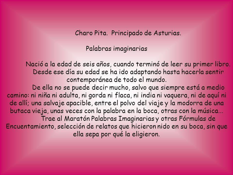 Charo Pita. Principado de Asturias. Palabras imaginarias Nació a la edad de seis años, cuando terminó de leer su primer libro. Desde ese día su edad s