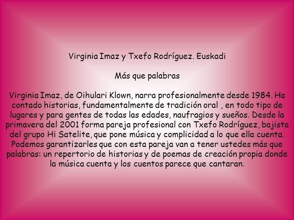 Virginia Imaz y Txefo Rodríguez. Euskadi Más que palabras Virginia Imaz, de Oihulari Klown, narra profesionalmente desde 1984. Ha contado historias, f