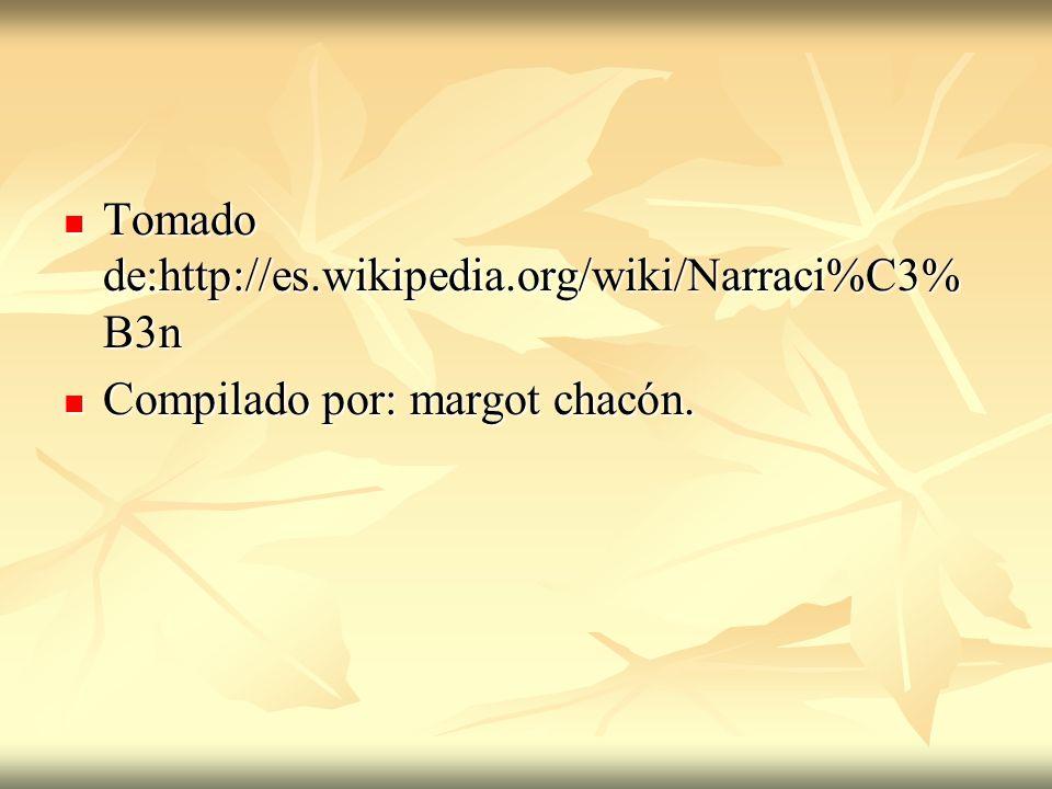 Tomado de:http://es.wikipedia.org/wiki/Narraci%C3% B3n Tomado de:http://es.wikipedia.org/wiki/Narraci%C3% B3n Compilado por: margot chacón. Compilado