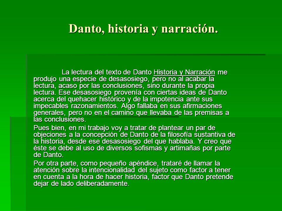 Danto, historia y narración. La lectura del texto de Danto Historia y Narración me produjo una especie de desasosiego, pero no al acabar la lectura, a