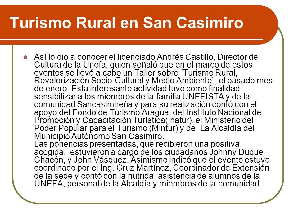Turismo Rural en San Casimiro Así lo dio a conocer el licenciado Andrés Castillo, Director de Cultura de la Unefa, quien señaló que en el marco de est