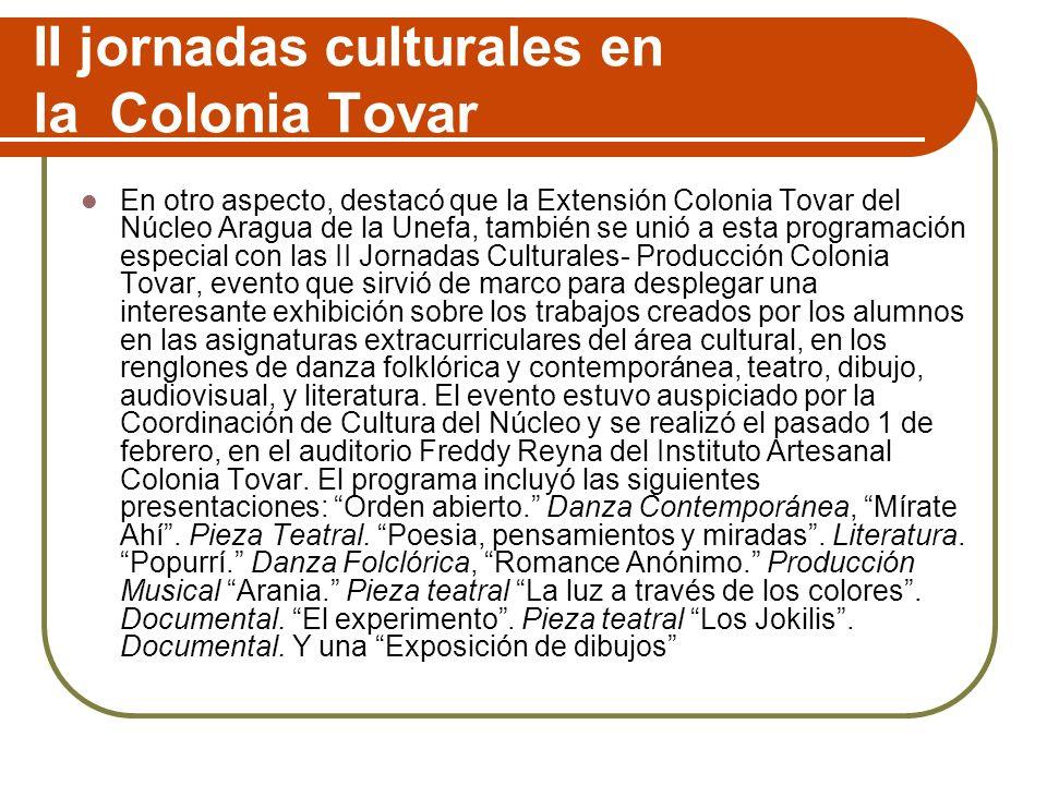 II jornadas culturales en la Colonia Tovar En otro aspecto, destacó que la Extensión Colonia Tovar del Núcleo Aragua de la Unefa, también se unió a es