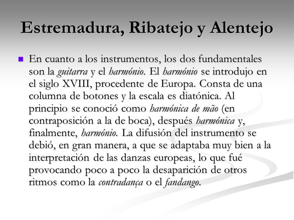 Estremadura, Ribatejo y Alentejo En cuanto a los instrumentos, los dos fundamentales son la guitarra y el harmónio. El harmónio se introdujo en el sig