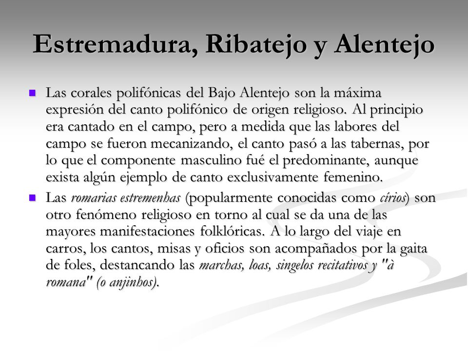 Estremadura, Ribatejo y Alentejo Las corales polifónicas del Bajo Alentejo son la máxima expresión del canto polifónico de origen religioso. Al princi