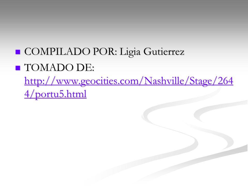 COMPILADO POR: Ligia Gutierrez COMPILADO POR: Ligia Gutierrez TOMADO DE: http://www.geocities.com/Nashville/Stage/264 4/portu5.html TOMADO DE: http://