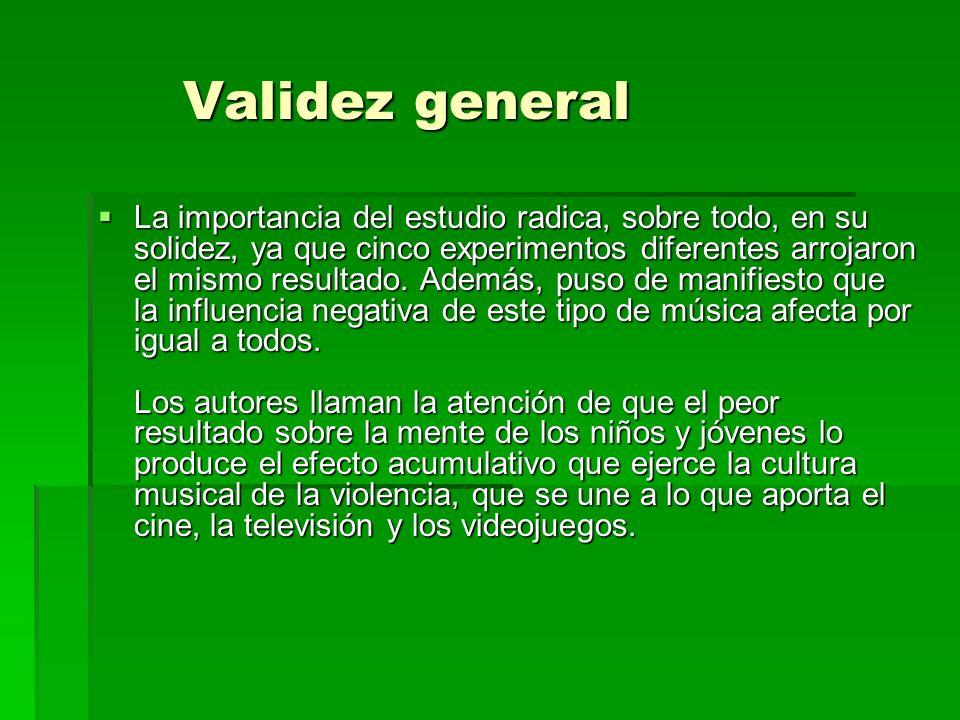 Validez general Validez general La importancia del estudio radica, sobre todo, en su solidez, ya que cinco experimentos diferentes arrojaron el mismo resultado.