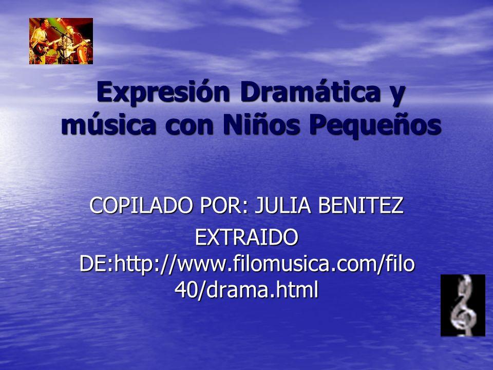 Expresión Dramática y música con Niños Pequeños COPILADO POR: JULIA BENITEZ EXTRAIDO DE:http://www.filomusica.com/filo 40/drama.html