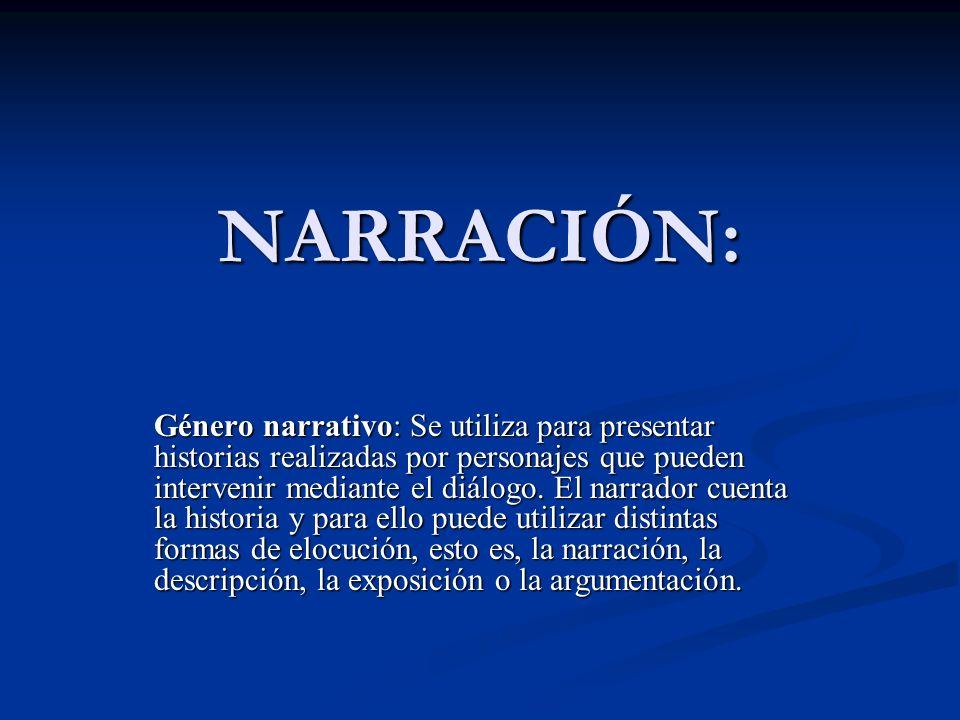 NARRACIÓN: Género narrativo: Se utiliza para presentar historias realizadas por personajes que pueden intervenir mediante el diálogo. El narrador cuen