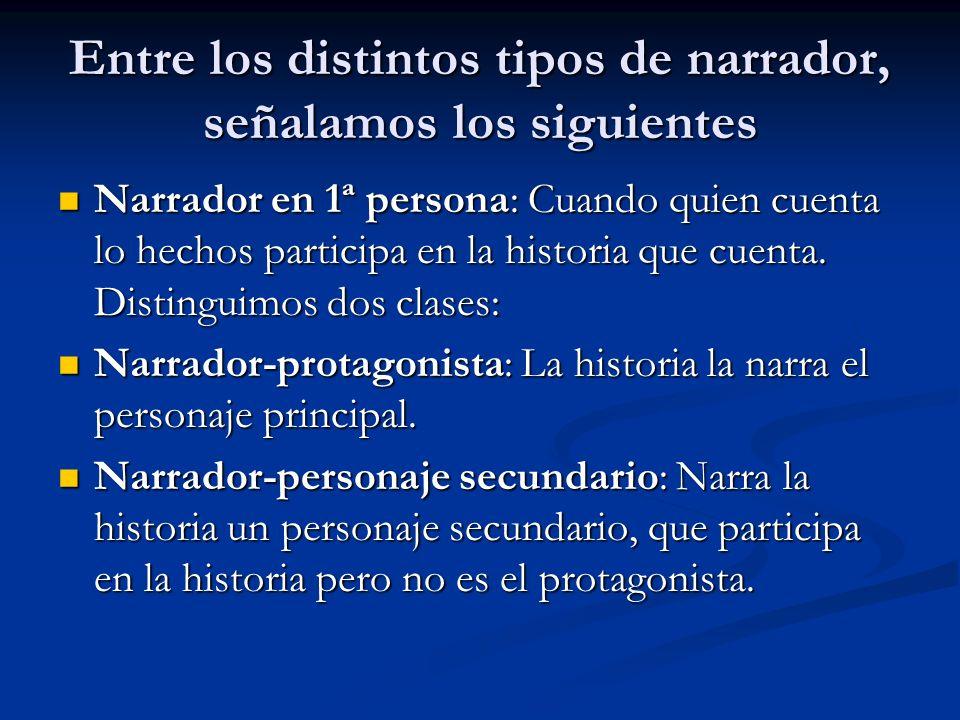 Entre los distintos tipos de narrador, señalamos los siguientes Narrador en 1ª persona: Cuando quien cuenta lo hechos participa en la historia que cue