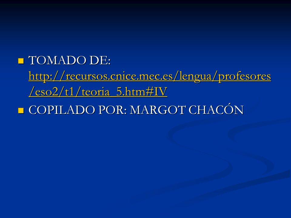 TOMADO DE: http://recursos.cnice.mec.es/lengua/profesores /eso2/t1/teoria_5.htm#IV TOMADO DE: http://recursos.cnice.mec.es/lengua/profesores /eso2/t1/