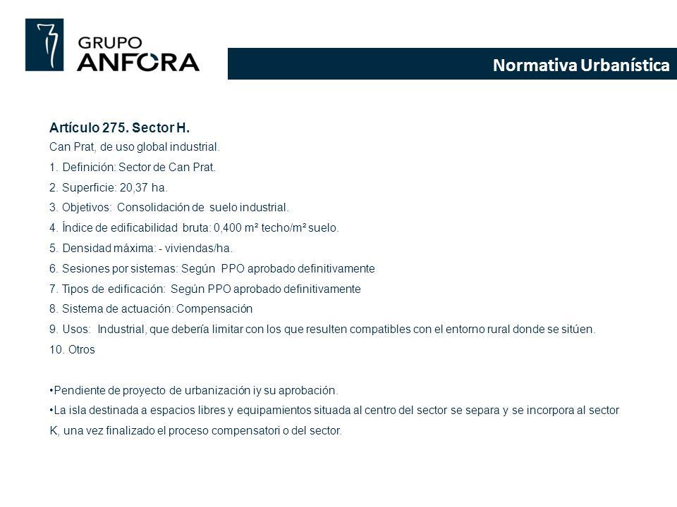 Normativa Urbanística Artículo 275. Sector H. Can Prat, de uso global industrial. 1. Definición: Sector de Can Prat. 2. Superficie: 20,37 ha. 3. Objet