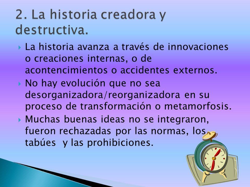 La historia avanza a través de innovaciones o creaciones internas, o de acontencimientos o accidentes externos.