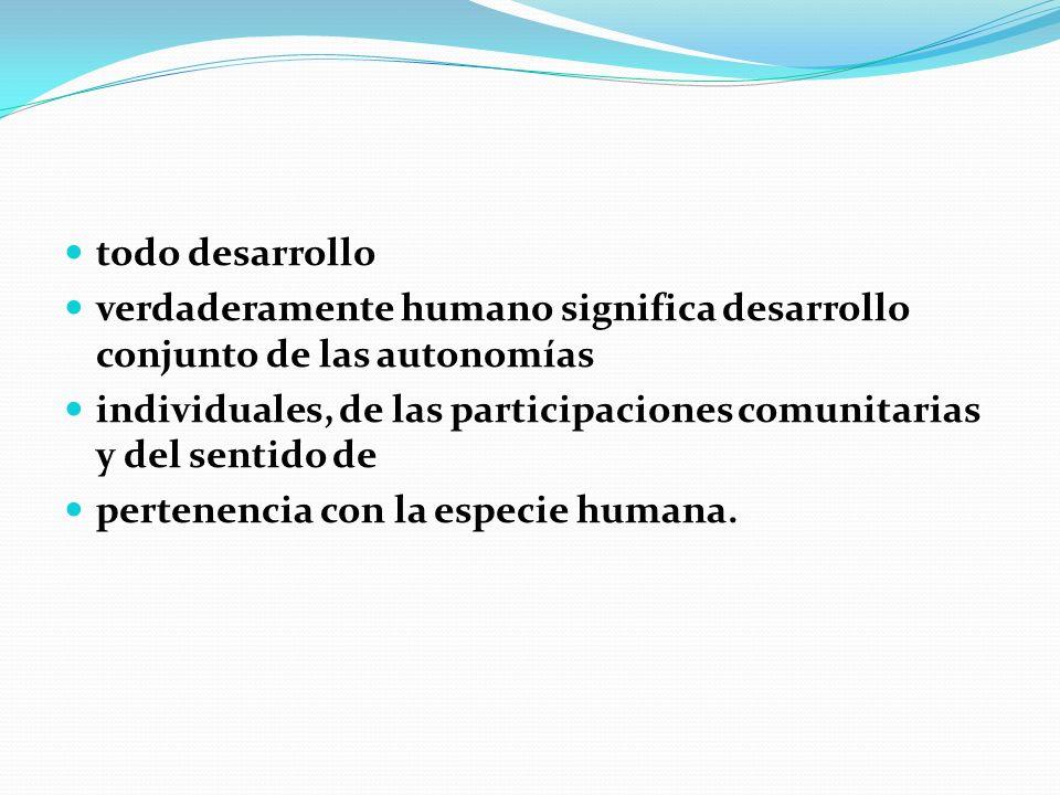 todo desarrollo verdaderamente humano significa desarrollo conjunto de las autonomías individuales, de las participaciones comunitarias y del sentido