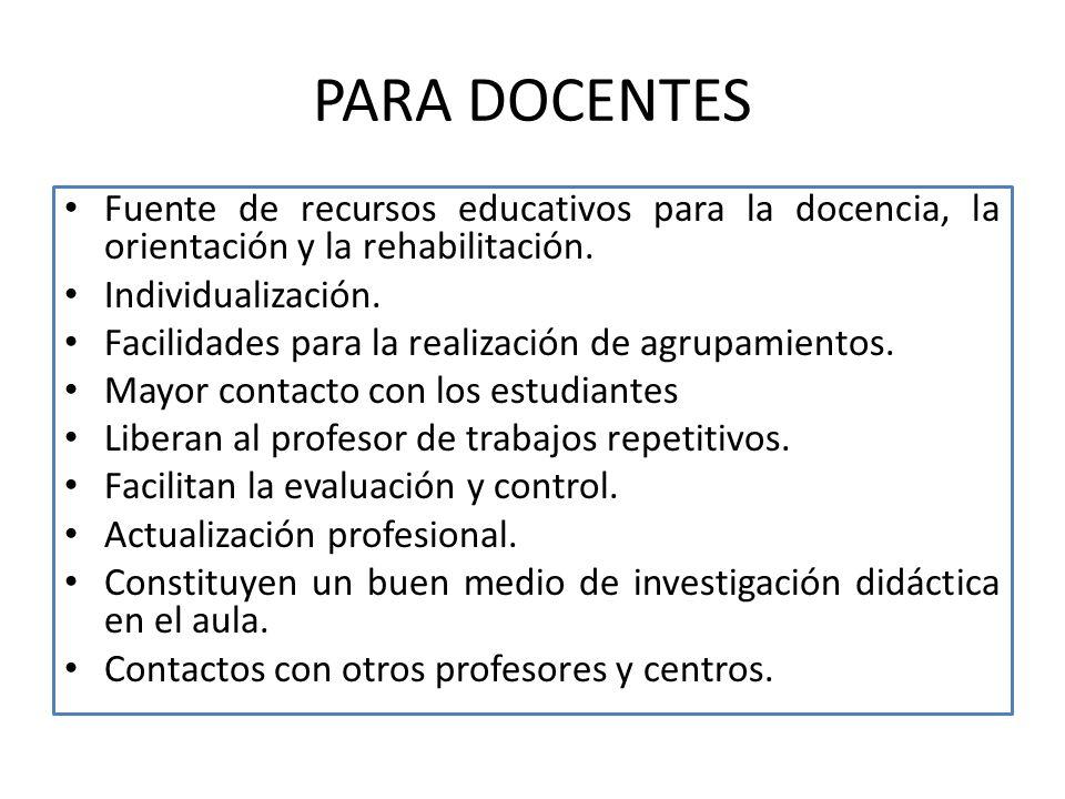 PARA DOCENTES Fuente de recursos educativos para la docencia, la orientación y la rehabilitación. Individualización. Facilidades para la realización d