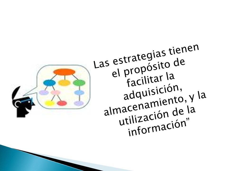Las estrategias tienen el propósito de facilitar la adquisición, almacenamiento, y la utilización de la información