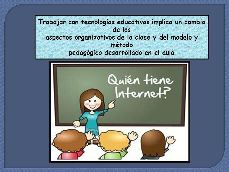 Trabajar con tecnologías educativas implica un cambio de los aspectos organizativos de la clase y del modelo y método pedagógico desarrollado en el au
